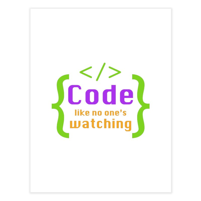 Code Like No One Is Watching Home Fine Art Print by Women in Technology Online Store