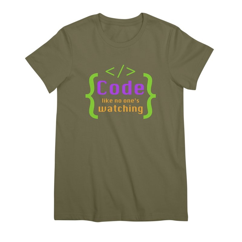 Code Like No One Is Watching Women's Premium T-Shirt by Women in Technology Online Store