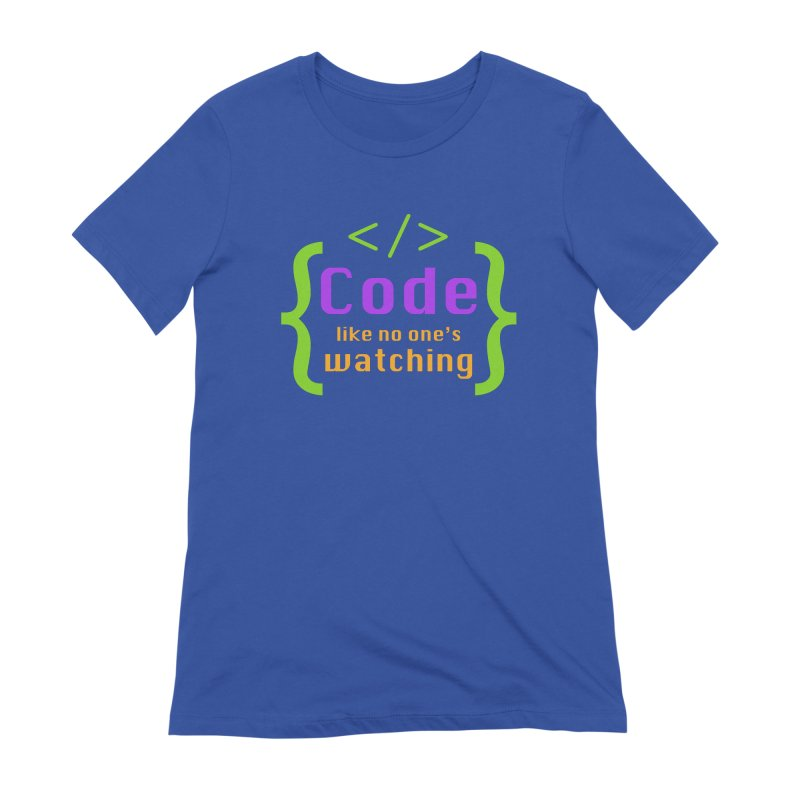 Code Like No One Is Watching Women's Extra Soft T-Shirt by Women in Technology Online Store
