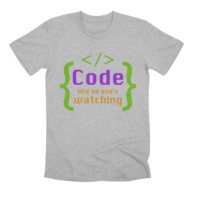 Code Like No One Is Watching Men's Premium T-Shirt by Women in Technology Online Store
