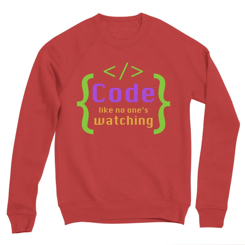Code Like No One Is Watching Men's Sponge Fleece Sweatshirt by Women in Technology Online Store