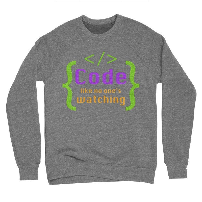 Code Like No One Is Watching Men's Sponge Fleece Sweatshirt by Women in Technology Online Store