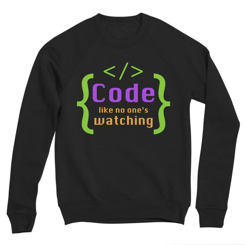 Code Like No One Is Watching Women's Sponge Fleece Sweatshirt by Women in Technology Online Store