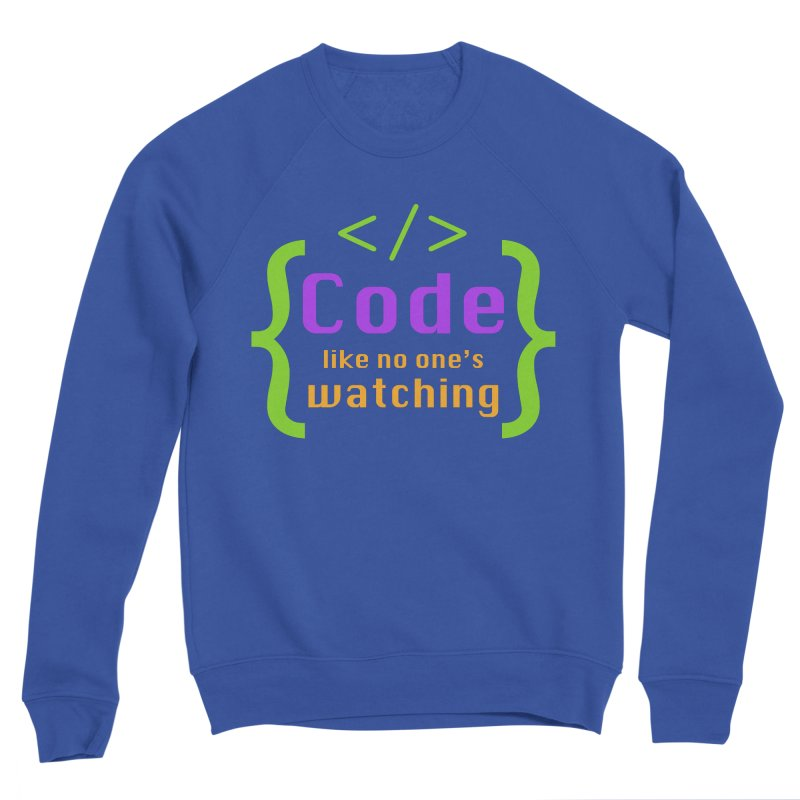 Code Like No One Is Watching Women's Sweatshirt by Women in Technology Online Store