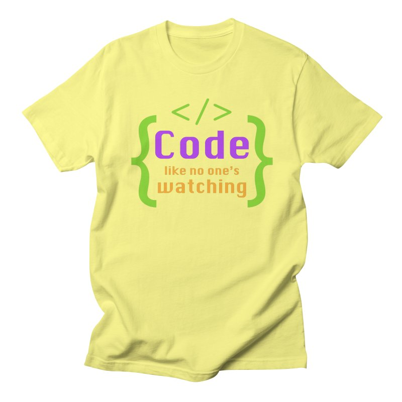 Code Like No One Is Watching Women's T-Shirt by Women in Technology Online Store