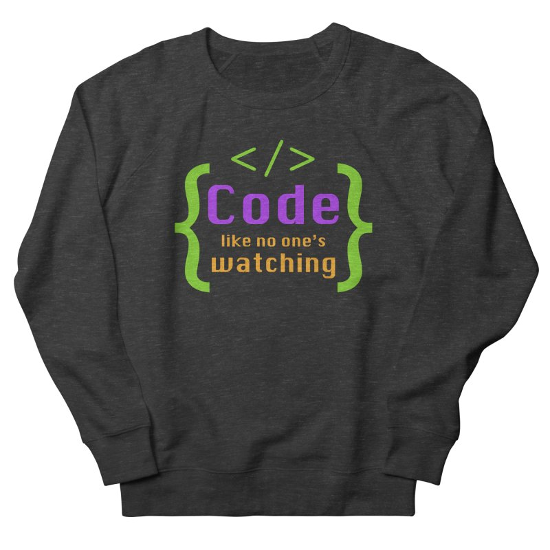 Code Like No One Is Watching Women's French Terry Sweatshirt by Women in Technology Online Store
