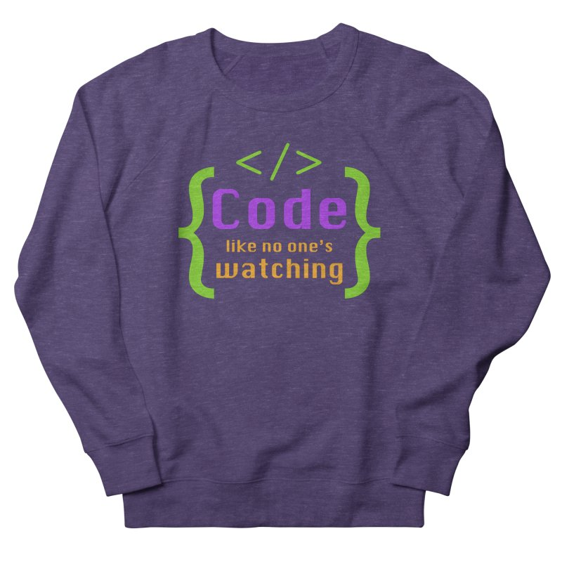 Code Like No One Is Watching Men's French Terry Sweatshirt by Women in Technology Online Store