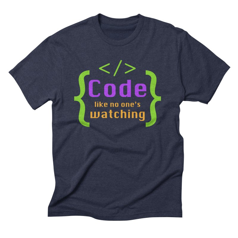 Code Like No One Is Watching Men's Triblend T-Shirt by Women in Technology Online Store
