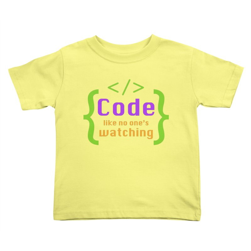 Code Like No One Is Watching Kids Toddler T-Shirt by Women in Technology Online Store