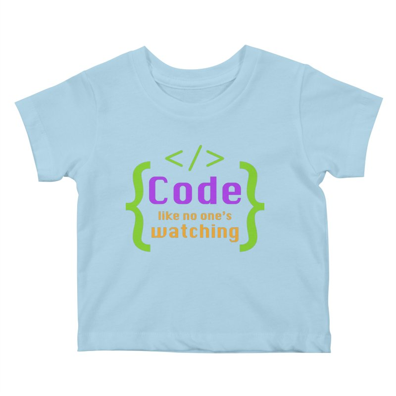 Code Like No One Is Watching Kids Baby T-Shirt by Women in Technology Online Store