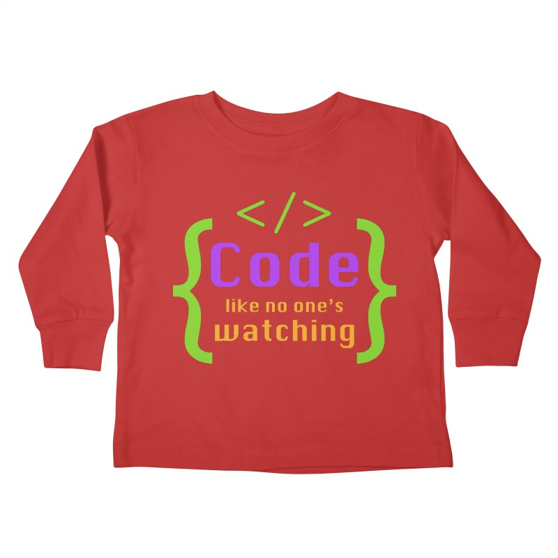 Code Like No One Is Watching Kids Toddler Longsleeve T-Shirt by Women in Technology Online Store