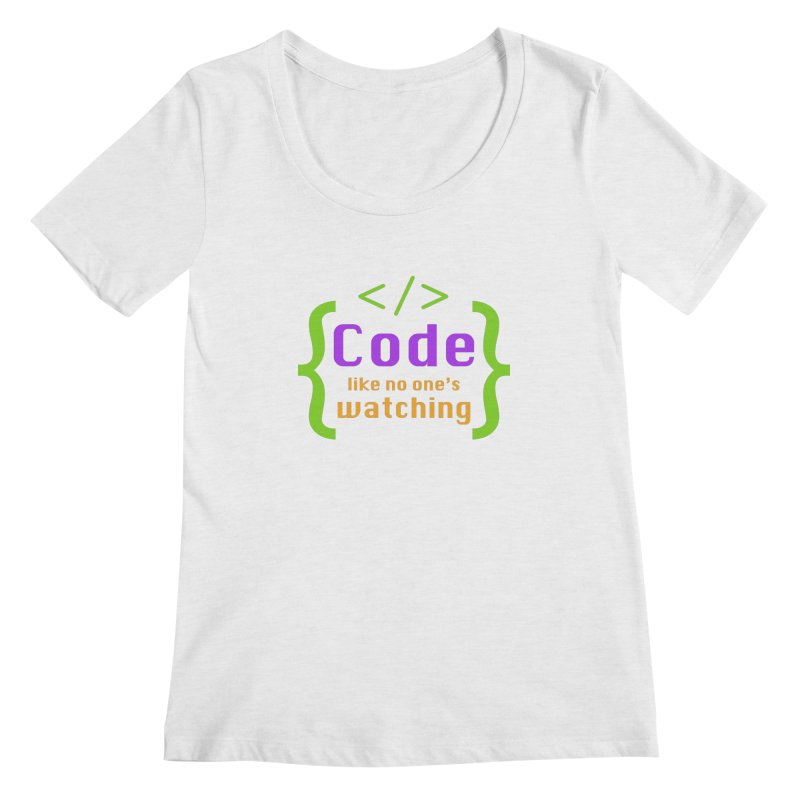 Code Like No One Is Watching Women's Scoop Neck by Women in Technology Online Store