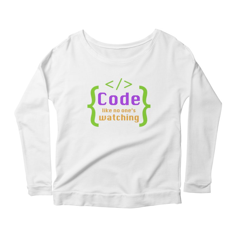 Code Like No One Is Watching Women's Scoop Neck Longsleeve T-Shirt by Women in Technology Online Store