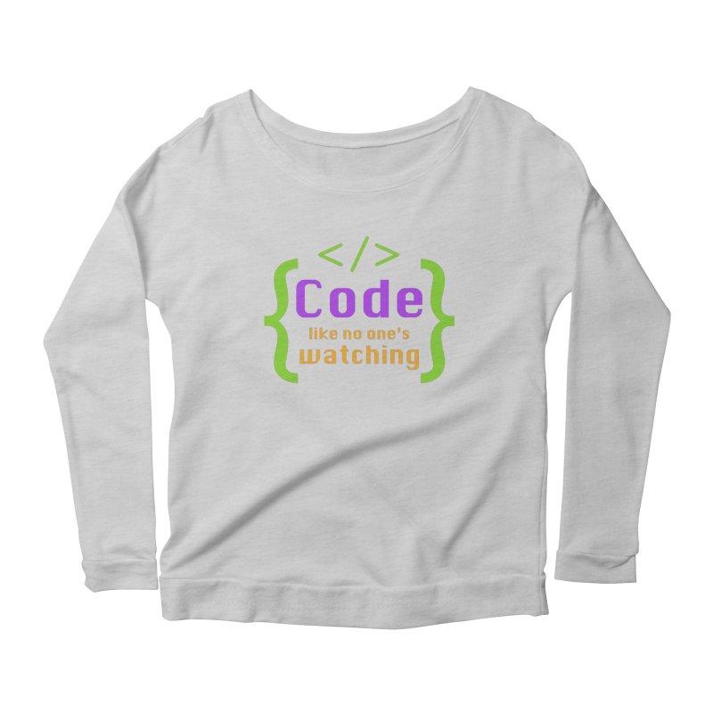 Code Like No One Is Watching Women's Scoop Neck Longsleeve T-Shirt by Women in Technology Online Store