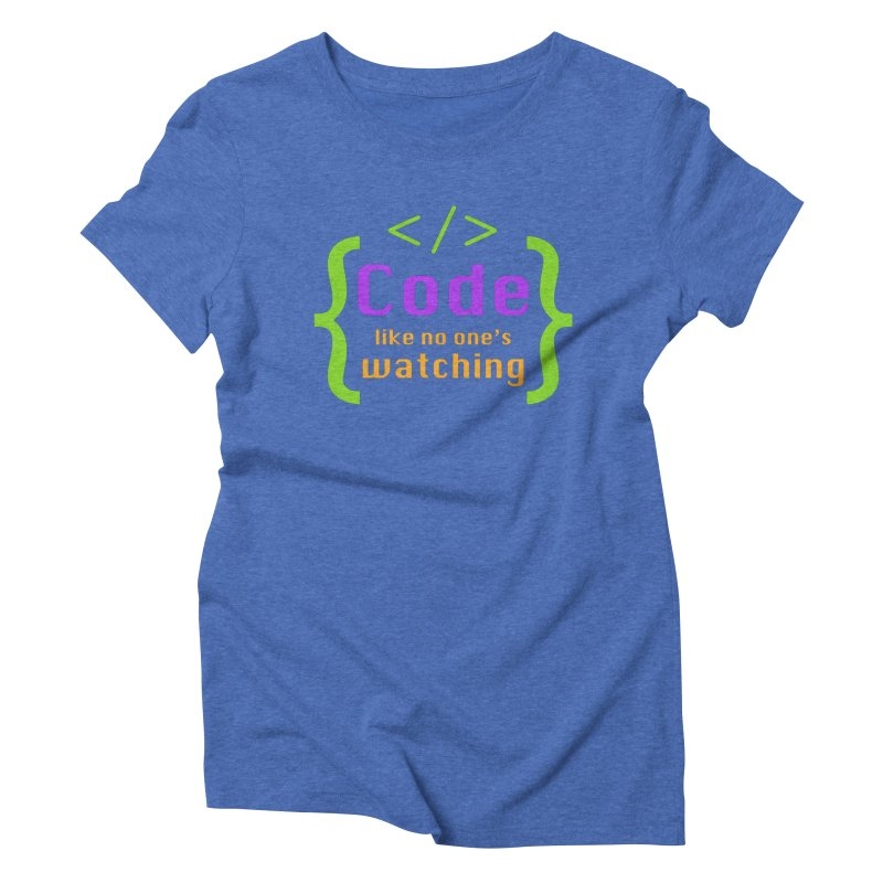 Code Like No One Is Watching Women's Triblend T-Shirt by Women in Technology Online Store