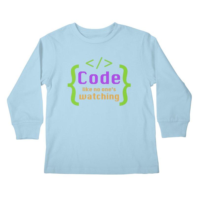 Code Like No One Is Watching Kids Longsleeve T-Shirt by Women in Technology Online Store
