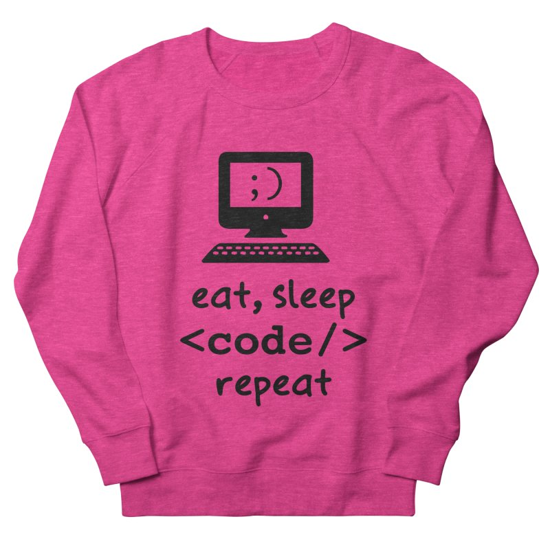 Eat, Sleep, <Code/>, Repeat Women's French Terry Sweatshirt by Women in Technology Online Store