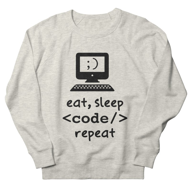 Eat, Sleep, <Code/>, Repeat Women's French Terry Sweatshirt by Women in Technology Online Store