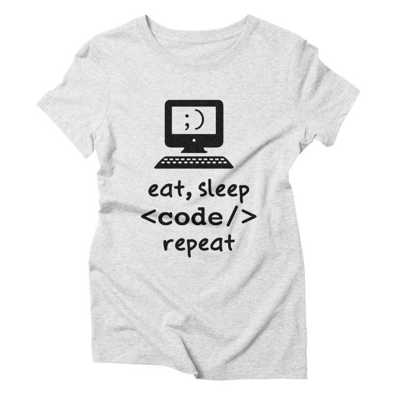 Eat, Sleep, <Code/>, Repeat Women's Triblend T-Shirt by Women in Technology Online Store