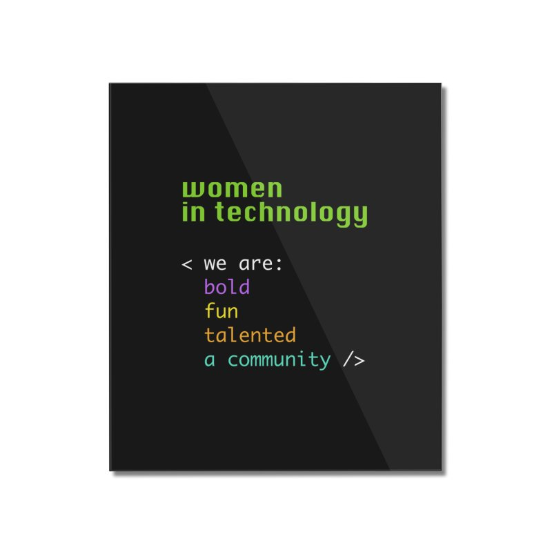 Women in Technology - We are a community Home Mounted Acrylic Print by Women in Technology Online Store