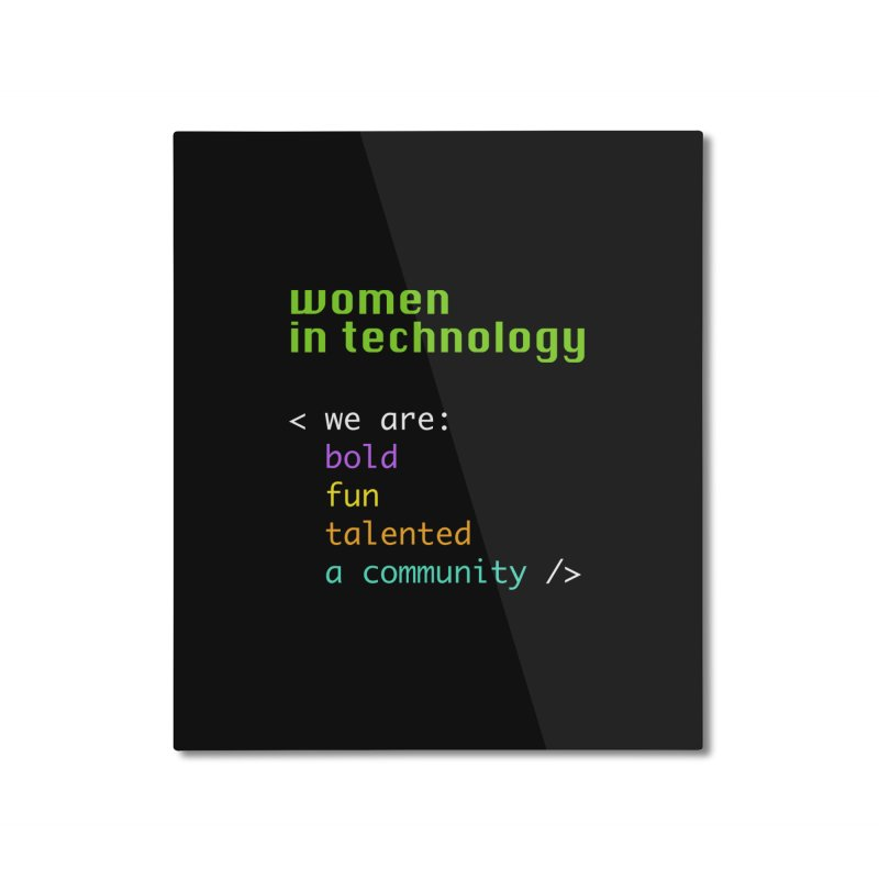 Women in Technology - We are a community Home Mounted Aluminum Print by Women in Technology Online Store