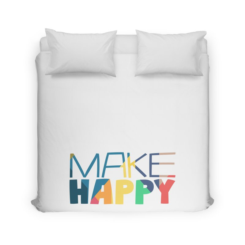 Make Happy Home Duvet by A Wonderful Shop of Wonderful Wonders