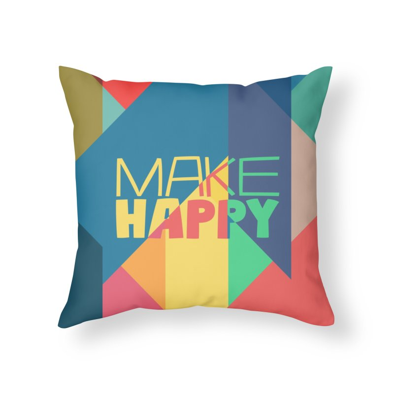 Make Happy Home Throw Pillow by A Wonderful Shop of Wonderful Wonders