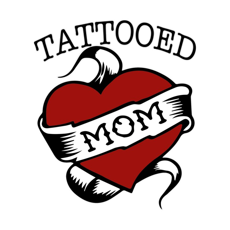 Tattooed Mom by Wonderland Tattoo Studio's Artist Shop
