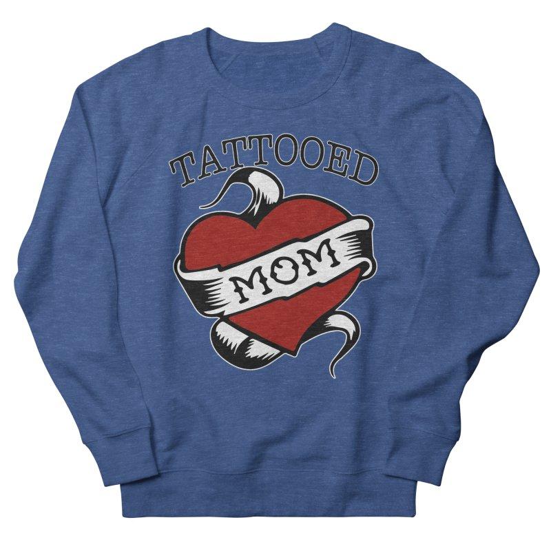 Tattooed Mom Women's French Terry Sweatshirt by Wonderland Tattoo Studio's Artist Shop