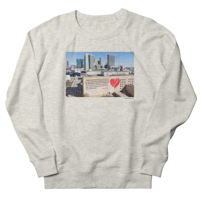 "The Loss Prevention Arts ""Beloved Community"" for WonderRoot's Off The Wall in Women's French Terry Sweatshirt Heather Oatmeal by WonderRoot's Artist Shop"
