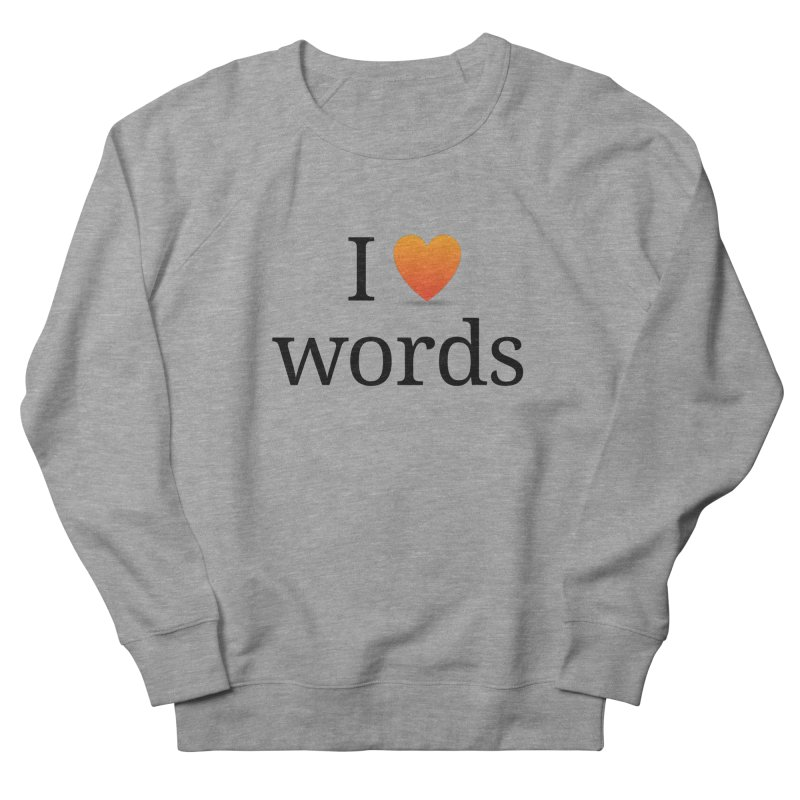 "The Wordnik ""I (heart) Words"" shirt Women's French Terry Sweatshirt by wordnik's Artist Shop"