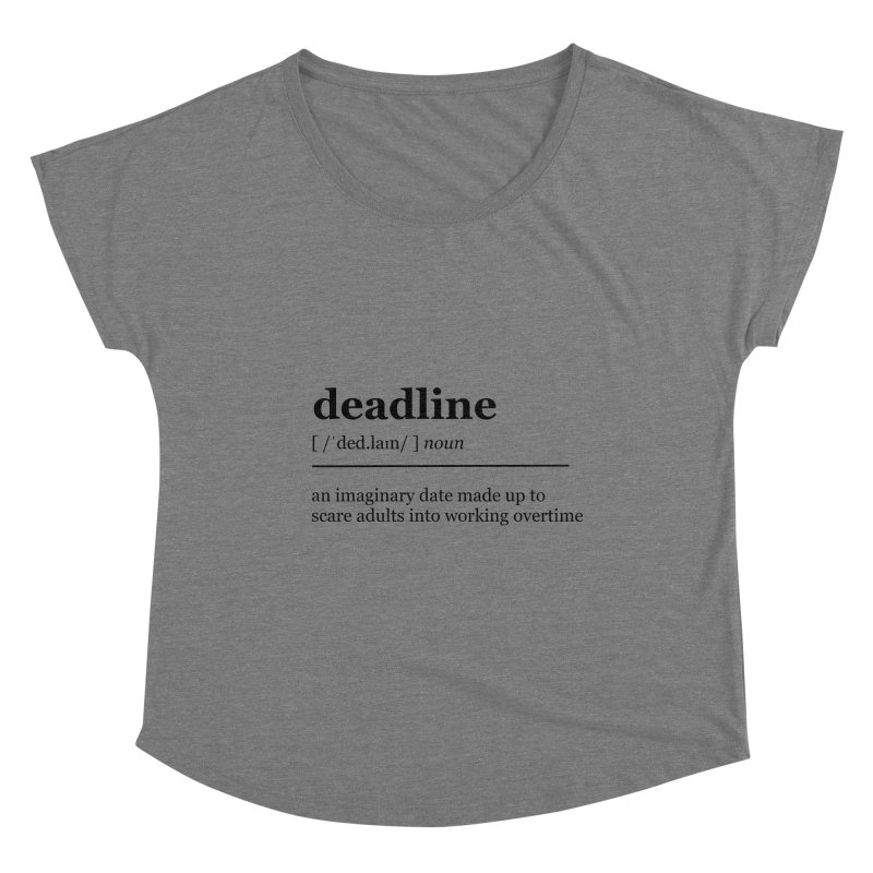 Deadline definition Women's Scoop Neck by Work Chronicles