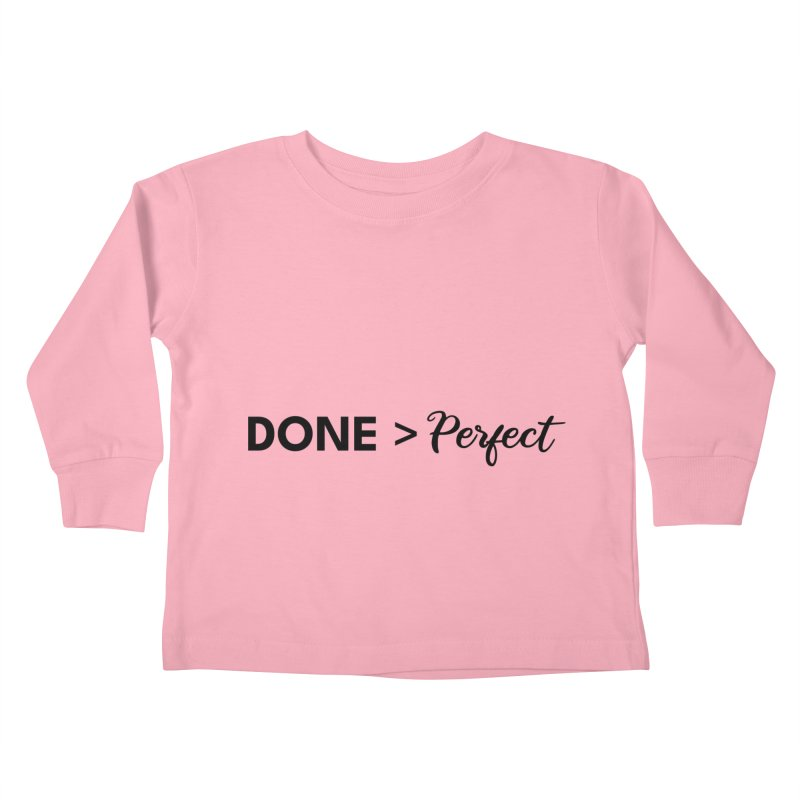 Done is better than perfect Kids Toddler Longsleeve T-Shirt by Work Chronicles