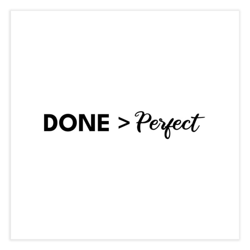 Done is better than perfect Home Fine Art Print by Work Chronicles