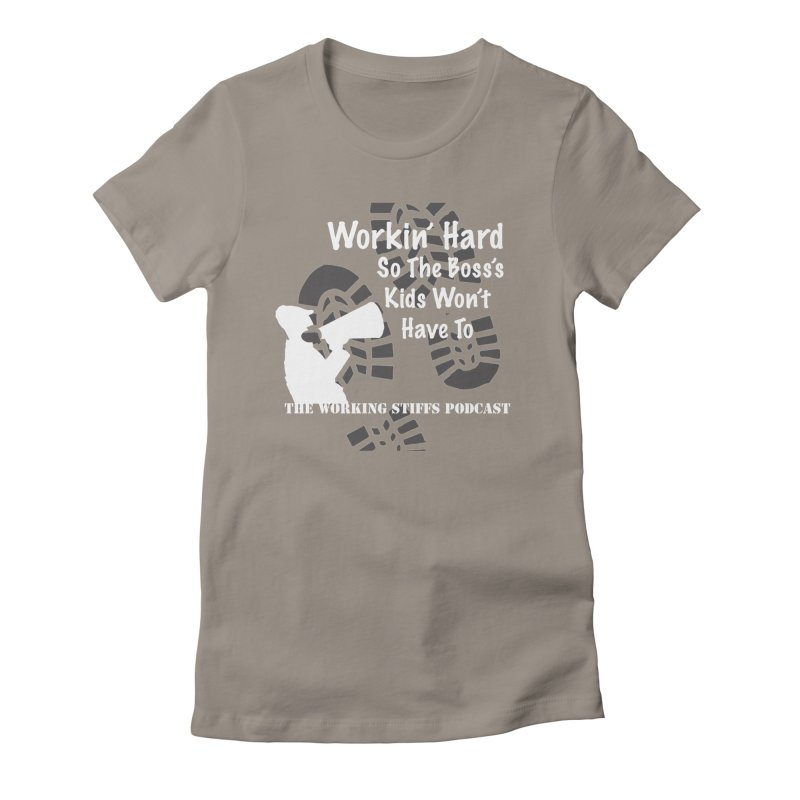 The Boss's Kids Women's Fitted T-Shirt by The Working Stiffs Shop