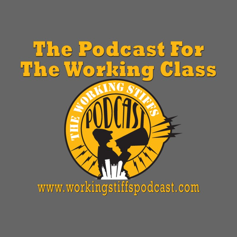 Podcast For The Working Class Men's T-Shirt by The Working Stiffs Shop