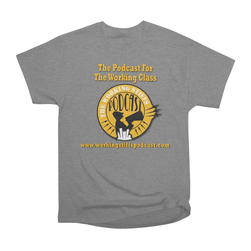 Podcast For The Working Class Men's Heavyweight T-Shirt by The Working Stiffs Shop