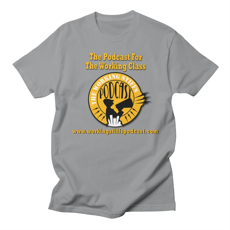 Podcast For The Working Class Men's Regular T-Shirt by The Working Stiffs Shop