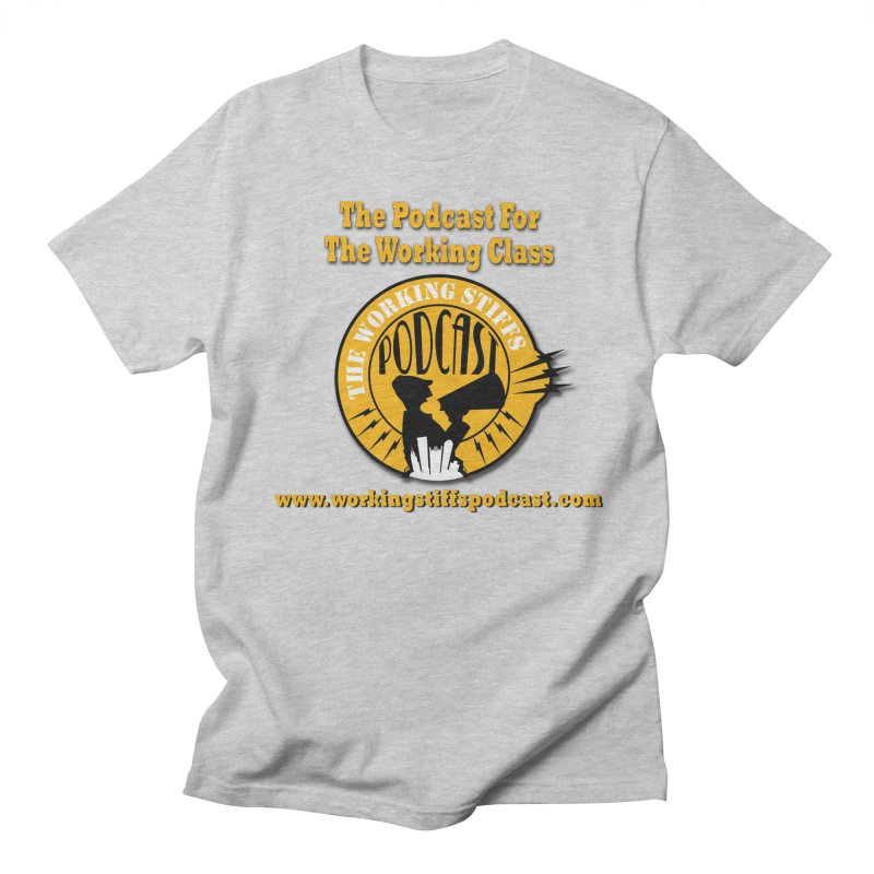Podcast For The Working Class Women's Regular Unisex T-Shirt by The Working Stiffs Shop