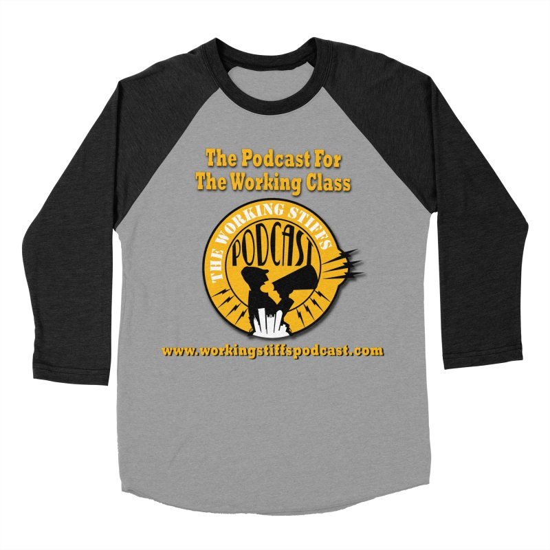 Podcast For The Working Class Men's Baseball Triblend Longsleeve T-Shirt by The Working Stiffs Shop