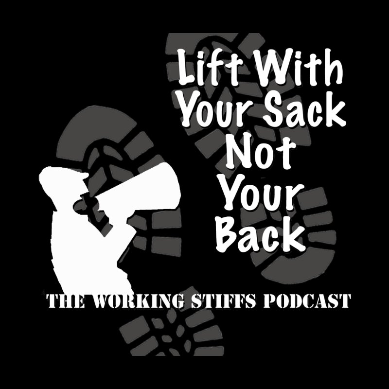 Lift WIth Your Sack Men's T-Shirt by The Working Stiffs Shop
