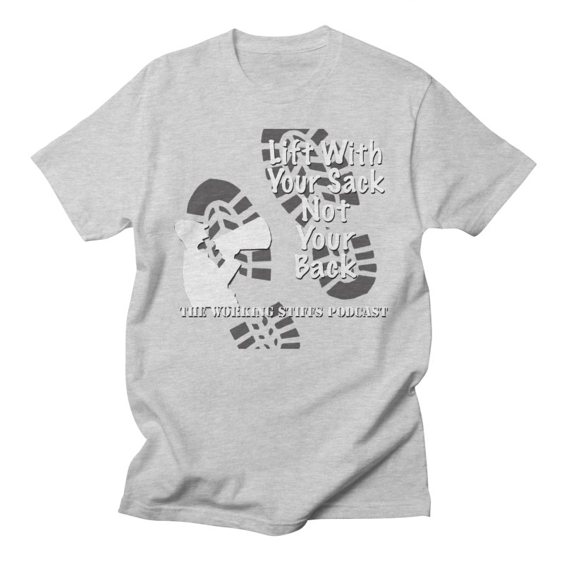 Lift WIth Your Sack Women's Regular Unisex T-Shirt by The Working Stiffs Shop