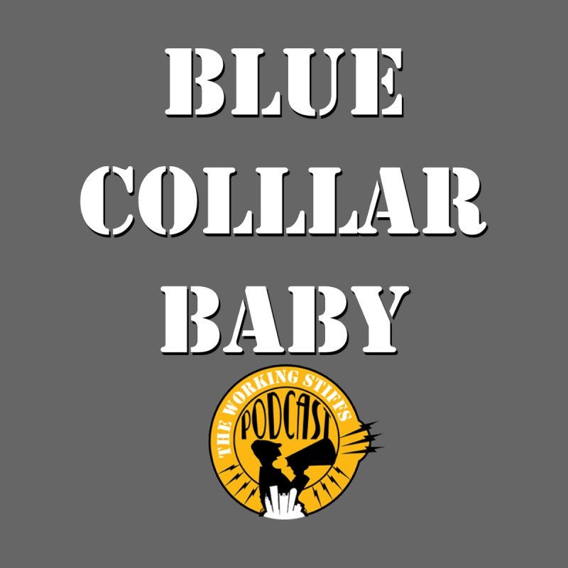 Blue Collar Baby Kids Baby T-Shirt by The Working Stiffs Shop