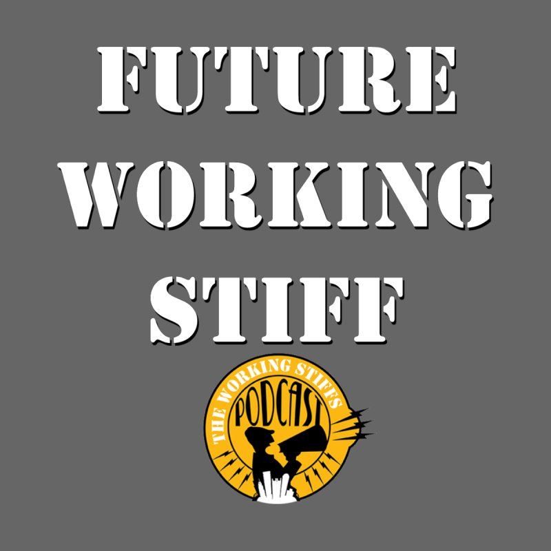 Future Working Stiffs by The Working Stiffs Shop