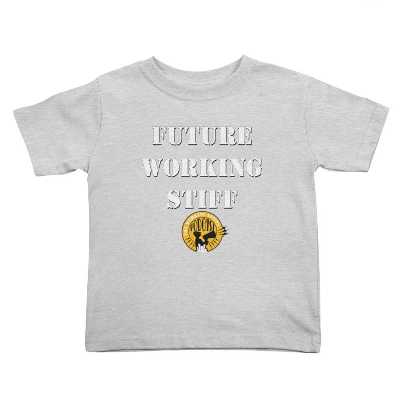Future Working Stiffs Kids Toddler T-Shirt by The Working Stiffs Shop