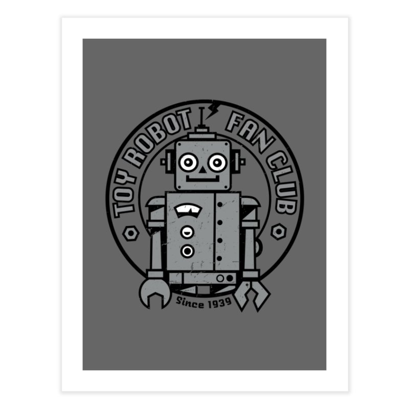 Toy Robot Fan Club Home Fine Art Print by wotto's Artist Shop