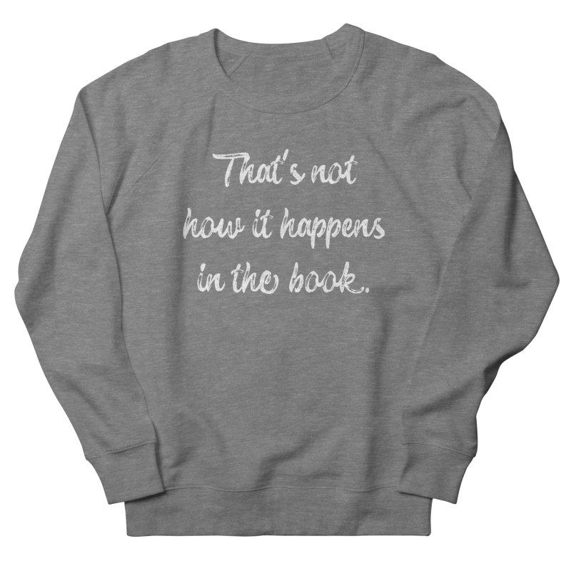Not How it Happens Women's French Terry Sweatshirt by WritersLife's Artist Shop