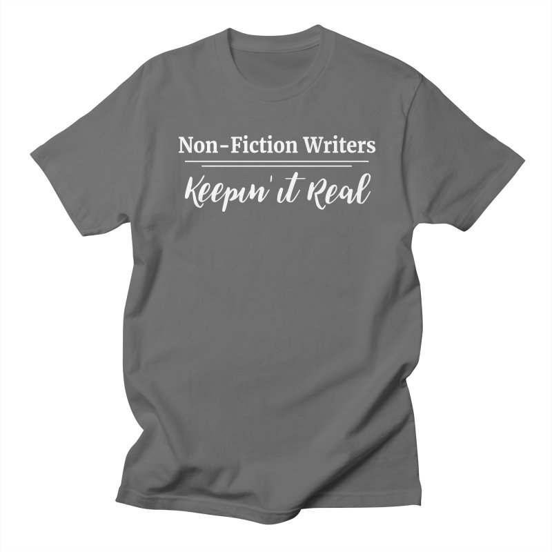 Non-Fiction Writers Keepin' It Real Men's T-Shirt by WritersLife's Artist Shop