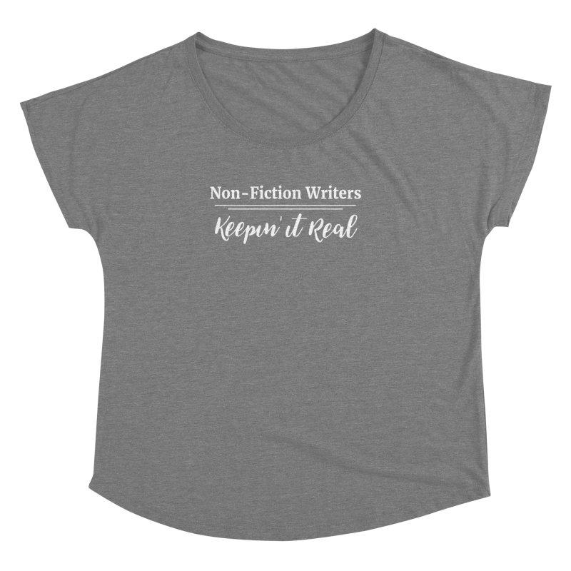 Non-Fiction Writers Keepin' It Real Women's Dolman Scoop Neck by WritersLife's Artist Shop