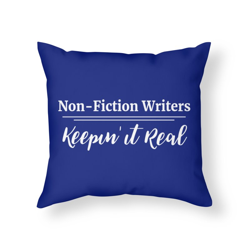 Non-Fiction Writers Keepin' It Real Home Throw Pillow by WritersLife's Artist Shop
